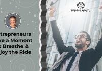 entrepreneurs take a moment to breathe and enjoy the ride