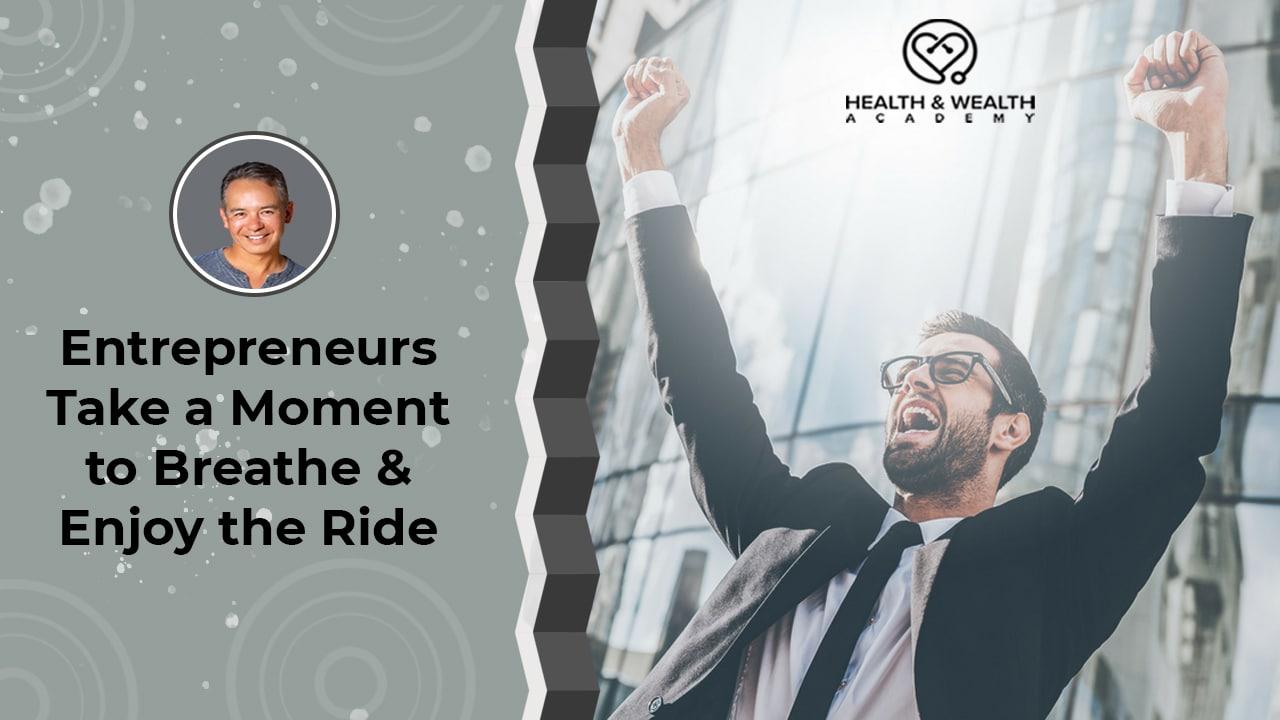 Entrepreneurs Take a Moment to Breathe & Enjoy the Ride